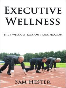 Executive Wellness: The 4 Week Get-Back-On-Track Program