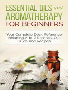 Essential Oils and Aromatherapy for Beginners: Your Complete Desk Reference Including A-to-Z Essential Oils Guide and Recipes