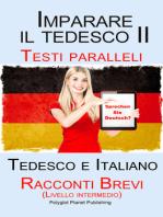 Imparare il tedesco II Testi paralleli - Racconti Brevi II (Livello intermedio) Tedesco e Italiano (Bilingue)