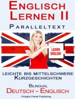 Englisch Lernen II Paralleltext - Leichte bis Mittelschwere Kurzgeschichten (Englisch - Deutsch) Bilingual