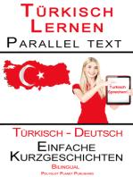 Türkisch Lernen - Paralleltext - Einfache Kurzgeschichten (Türkisch - Deutsch) Bilingual