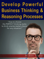 Develop Powerful Business Thinking and Reasoning Processes:How To Choose The Perfect Thinking Styles To Think Smarter,Better,Clearer For Any Situation!