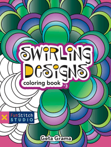 Swirling Designs Coloring Book: 18 Fun Designs + See How Colors Play Together + Creative Ideas
