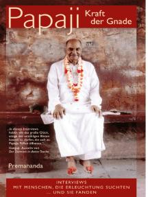 Papaji Kraft der Gnade: Interviews mit Menschen, die Erleuchtung suchten... und sie fanden