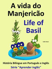 """A vida do Manjericão: Life of Basil. História Bilíngue em Inglês e Português. Série """"Aprender Inglês"""""""
