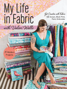My Life in Fabric with Valori Wells: 14 Modern Projects • Get Creative with Fabric—Silk Screen, Block Print, Paint, Embroider
