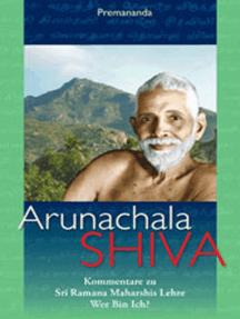 Arunachala Shiva: Kommentare zu Sri Ramana Maharshis Lehre 'Wer bin ich?'