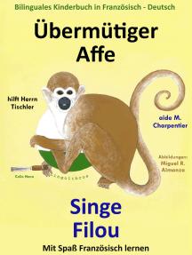 Bilinguales Kinderbuch in Französisch: Deutsch: Übermütiger Affe hilft Herrn Tischler — Singe Filou aide M. Charpentier. Mit Spaß Französisch lernen