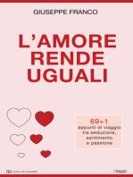 L'amore rende uguali. 69+1 appunti di viaggio tra seduzione, sentimento e passione