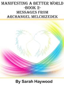 Manifesting a Better World: Book 2 - Messages from Archangel Melchizedek