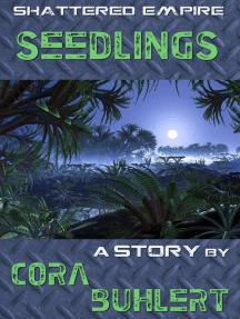 Seedlings: Shattered Empire, #3