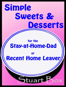 Simple Sweets and Desserts for the Stay at Home Dad or Recent Home Leaver