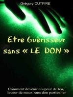 Être Guérisseur sans « Le Don » [Comment devenir coupeur de feu,leveur de maux sans don particulier]