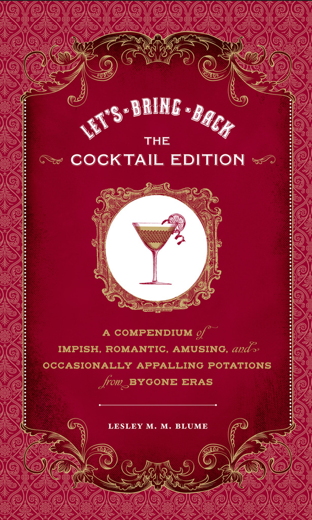 Lets Bring Back The Cocktail Edition By Lesley M M Blume And