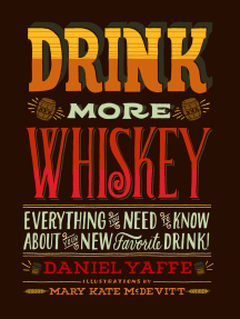Drink More Whiskey: Everything You Need to Know About Your New Favorite Drink!