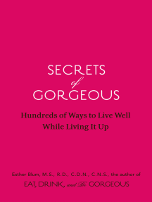 Secrets of Gorgeous: Hundreds of Ways to Live Well While Living It Up
