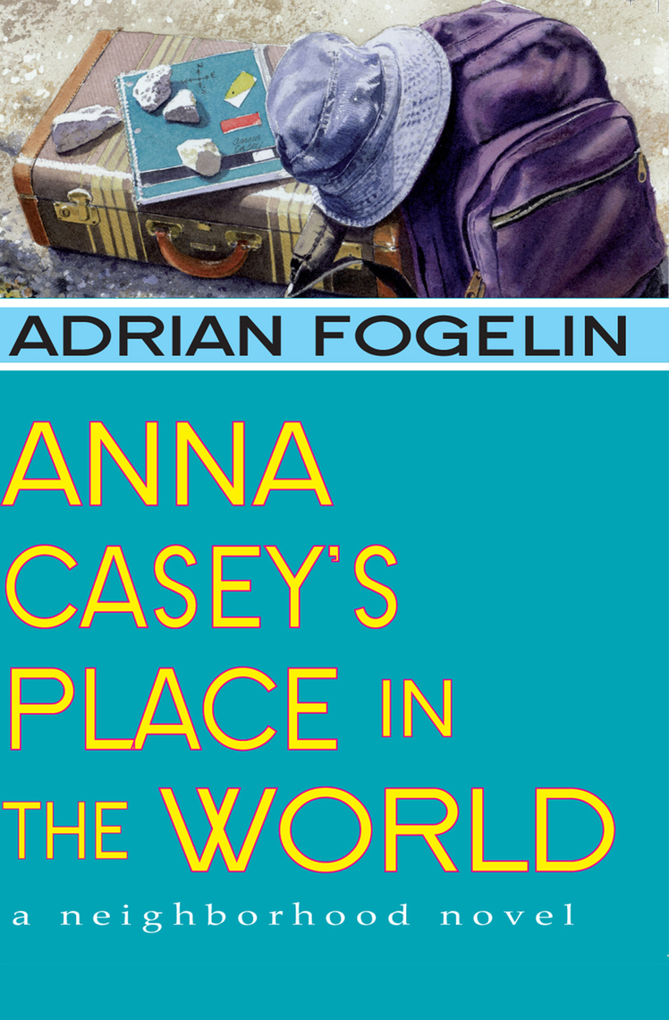 Anna Casey\'s Place in the World by Adrian Fogelin by Adrian Fogelin ...