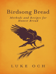 Birdsong Bread: Methods and Recipes for Honest Bread