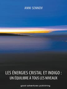 Les Énergies Cristal et Indigo: un équilibre à tous les niveaux