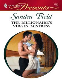 The Billionaire's Virgin Mistress by Sandra Field - Book - Read Online