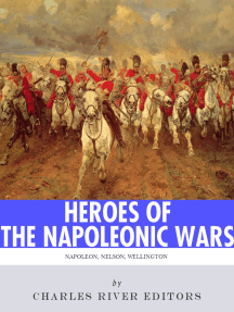 Heroes of the Napoleonic Wars: The Lives and Legacies of Napoleon Bonaparte, Horatio Nelson and Arthur Wellesley, the Duke of Wellington