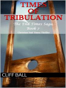 Times of Tribulation: Christian End Times Thriller: The End Times Saga, #7