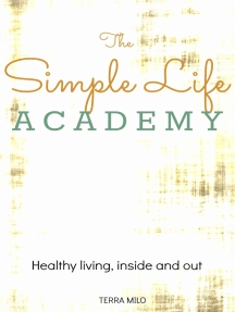 The Simple Life Academy: Healthy Living, Inside and Out