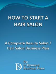 How To Start A Hair Salon: A Complete Beauty Salon / Hair Salon Business Plan