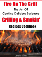 Fire Up The Grill The Art of Cooking Delicious Barbecue, Grilling & Smokin' Recipes Cookbook