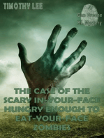 The Case of the Scary In-Your-Face Hungry Enough To Eat-Your-Face Zombies