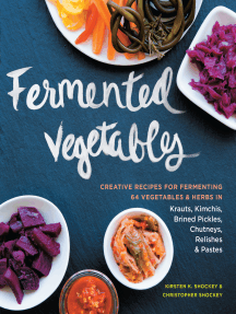 Fermented Vegetables: Creative Recipes for Fermenting 64 Vegetables & Herbs in Krauts, Kimchis, Brined Pickles, Chutneys, Relishes & Pastes