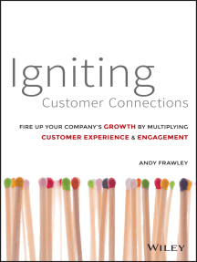 Igniting Customer Connections: Fire Up Your Company's Growth By Multiplying Customer Experience and Engagement