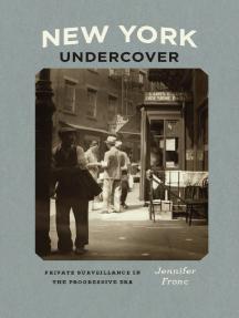 New York Undercover: Private Surveillance in the Progressive Era