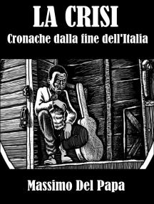 La Crisi: Cronache dalla fine dell'Italia