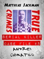 Andrei Chikatilo - Serial Killer Case File #5