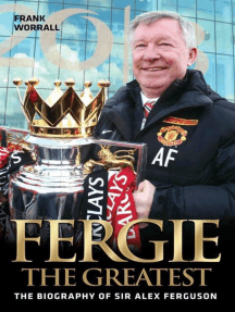 Fergie the Greatest: The Biography of Alex Ferguson