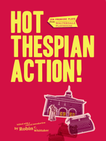 Hot Thespian Action!: Ten Premiere Plays from Walterdale Playhouse