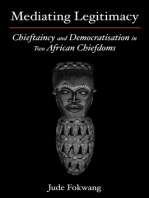 Mediating Legitimacy: Chieftaincy and Democratisation in Two African Chiefdoms: Chieftaincy and Democratisation in Two African Chiefdoms