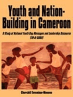 Youth and Nation-Building in Cameroon. A Study of National Youth Day Messages and Leadership Discourse (1949-2009)