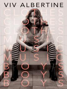 Clothes, Clothes, Clothes. Music, Music, Music. Boys, Boys, Boys.: A Memoir