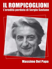 Il Rompicoglioni: L'eredità perduta di Sergio Saviane
