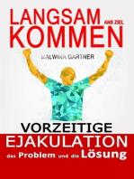Vorzeitige Ejakulation das Problem und die Loesung: Langsam ans Ziel kommen (German edition)