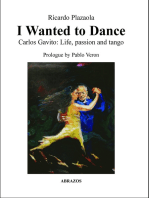 I Wanted to Dance: Carlos Gavito: Life, Passion and Tango