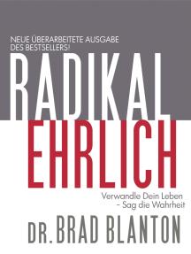 Radikal Ehrlich: Verwandle Dein Leben, Sag die Wahrheit
