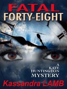 Fatal Forty-Eight: A Kate Huntington Mystery, #7