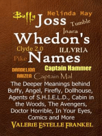 Joss Whedon's Names The Deeper Meanings behind Buffy, Angel, Firefly, Dollhouse, Agents of S.H.I.E.L.D., Cabin in the Woods, The Avengers, Doctor Horrible, In Your Eyes, Comics and More