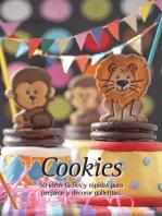 Cookies. 50 ideas fáciles y rápidas para preparar y decorar galletitas.