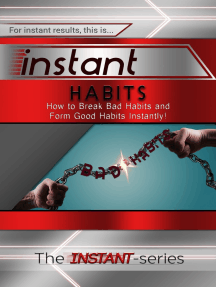 Instant Habits: How to Break Bad Habits and Form Good Habits Instantly!