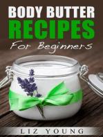 Body Butter Recipes For Beginners (Body Butter 101, #1)