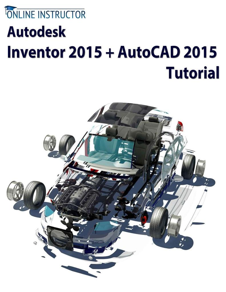 Autodesk Inventor 2015 + AutoCAD 2015 Tutorial by Online Instructor by  Online Instructor - Read Online
